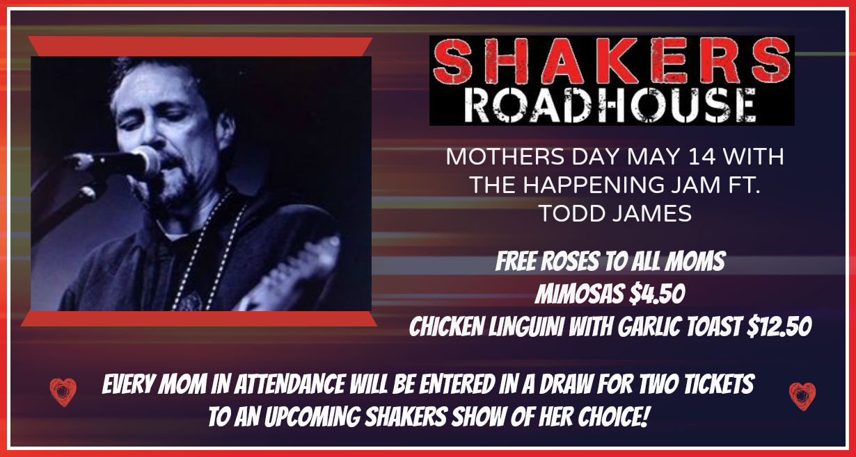 MOTHERS DAY and The Sunday Happening Jam ft. The Todd James Band @ Shakers Roadhouse